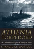 Athenia Torpedoed ebook by Francis M. Carroll