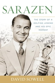 Sarazen - The Story of a Golfing Legend and His Epic Moment ebook by David Sowell