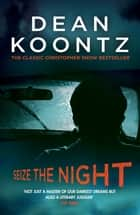 Seize the Night (Moonlight Bay Trilogy, Book 2) - An unputdownable thriller of suspense and danger ebook by Dean Koontz