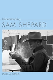 Understanding Sam Shepard ebook by James A. Crank,Linda Wagner-Martin