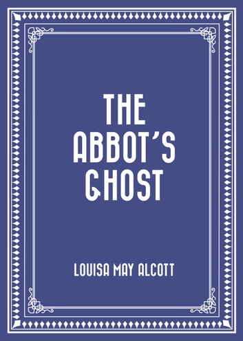 The Abbot's Ghost ebook by Louisa May Alcott
