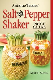 Antique Trader Salt And Pepper Shaker Price Guide ebook by Mark F Moran