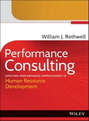 Performance Consulting - Applying Performance Improvement in Human Resource Development ebook by William J. Rothwell