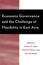 Economic Governance and the Challenge of Flexibility in East Asia ebook by Frederic C. Deyo,Richard F. Doner,Eric Hershberg