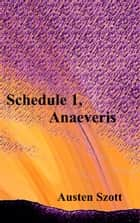 Schedule 1, Anaeveris ebook by Austen Szott