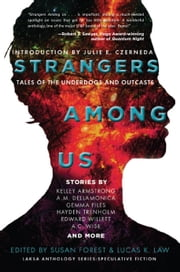 Strangers Among Us - Tales of the Underdogs and Outcasts eBook by Kelley Armstrong, Susan Forest, Lucas K. Law,...