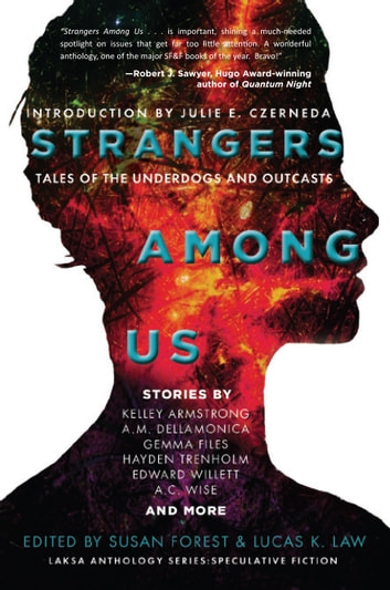 Strangers Among Us - Tales of the Underdogs and Outcasts ebook by Kelley Armstrong,Susan Forest,Lucas K. Law,Julie E. Czerneda,A.M. Dellamonica,Gemma Files,Edward Willett,Amanda Sun,Hayden Trenholm,Suzanne Church,Ursula Pflug,A.C. Wise,Tyler Keevil,Rich Larson,Sherry Peters,James Alan Gardner,Robert Runté,Derwin Mak,Mahtab Narsimhan,Lorina Stephens,Erika Holt,Bev Geddes