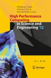 High Performance Computing in Science and Engineering '12 - Transactions of the High Performance Computing Center, Stuttgart (HLRS) 2012 ebook by Wolfgang E. Nagel,Dietmar H. Kröner,Michael M. Resch