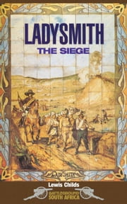 Ladysmith - The Siege ebook by Lewis Childs