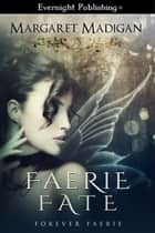 Faerie Fate ebook by Margaret Madigan