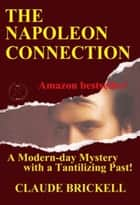 The Napoleon Connection - A Modern-Day Mystery with a Tantilizing Past! ebook by Claude Brickell