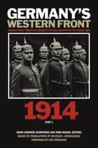 Germany's Western Front: 1914 - Translations from the German Official History of the Great War, Part 1 ebook by John Maker, Mark Humphries