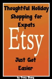 Thoughtful Holiday Shopping for Expats Just Got Easier ebook by Tracy Zhang