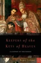 Keepers of the Keys of Heaven ebook by Roger Collins