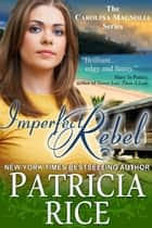 Imperfect Rebel (The Carolina Magnolia Series, Book 2) ebook by Patricia Rice