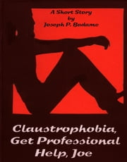 Claustrophobia, Get Professional Help, Joe ebook by Joseph Badame