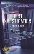 Joint Investigation (Mills & Boon Love Inspired Suspense) (Northern Border Patrol, Book 2) ebook by Terri Reed