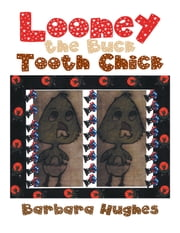Looney the Buck Tooth Chick ebook by Barbara Hughes