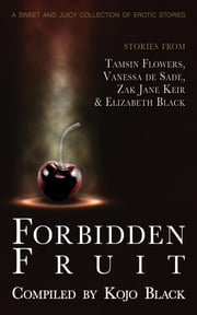 Forbidden Fruit ebook by Kojo Black,Zak Jane Keir,Elizabeth Black,Tamsin Flowers,Vanessa de Sade