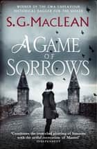 A Game of Sorrows - Alexander Seaton 2, from the author of the prizewinning Seeker historical thrillers ebook by S.G. MacLean