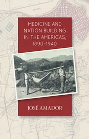 Medicine and Nation Building in the Americas, 1890-1940 ebook by Jose Amador