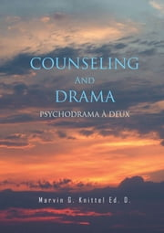 COUNSELING And DRAMA - PSYCHODRAMA A DEUX ebook by Marvin G. Knittel Ed. D.