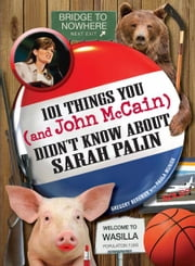 101 Things You - and John McCain - Didn't Know about Sarah Palin ebook by Gregory Bergman