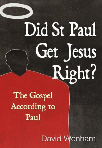 Did St Paul Get Jesus Right? ebook by David Wenham