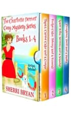 The Charlotte Denver Cozy Mystery Series Book 1 - 4 ebook by Sherri Bryan