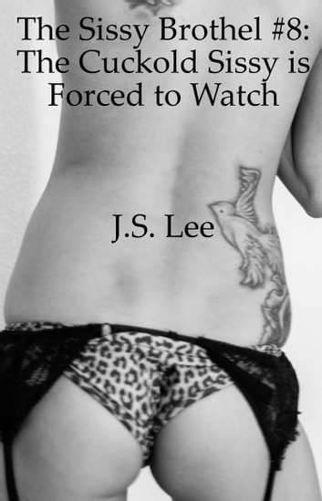 The Sissy Brothel #8: The Cuckold Sissy is Forced to Watch ebook by J.S. Lee