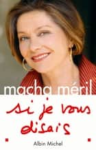 Si je vous disais ebook by Macha Méril