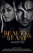 Beauty & the Beast: Vendetta ebook by Nancy Holder