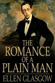 The Romance of a Plain Man ebook by Ellen Glasgow
