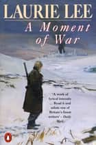 A Moment of War ebook by Laurie Lee