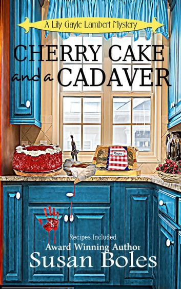 Cherry Cake and a Cadaver - Lily Gayle Lambert Mystery, #2 ebook by Susan Boles