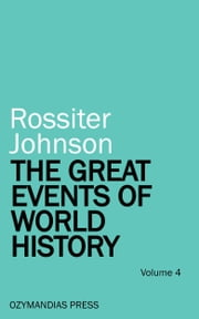 The Great Events of World History - Volume 4 ebook by Rossiter Johnson