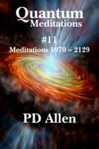 Quantum Meditations #11 ebook by PD Allen