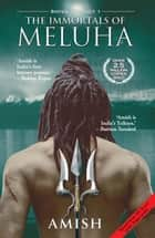 Immortals of Meluha ebook by Amish