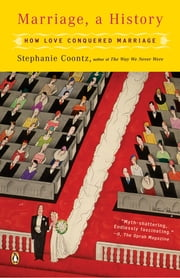 Marriage, a History - How Love Conquered Marriage ebook by Stephanie Coontz