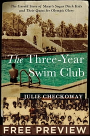The Three-Year Swim Club FREE PREVIEW--The Preamble and First Chapter - The Untold Story of Maui's Sugar Ditch Kids and Their Quest for Olympic Glory ebook by Julie Checkoway