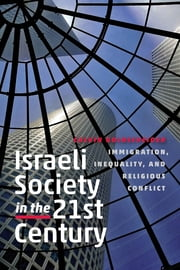 Israeli Society in the Twenty-First Century - Immigration, Inequality, and Religious Conflict ebook by Calvin Goldscheider