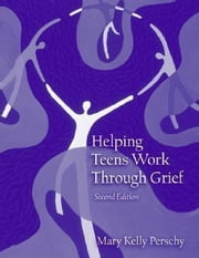 Helping Teens Work Through Grief ebook by Perschy, Mary Kelly