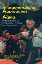 Intergenerational Approaches in Aging ebook by Robert Disch,Kevin Brabazon