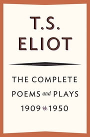 The Complete Poems and Plays, 1909–1950 ebook by T. S. Eliot