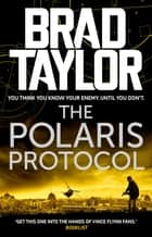 The Polaris Protocol - A gripping military thriller from ex-Special Forces Commander Brad Taylor ebook by Brad Taylor