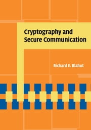 Cryptography and Secure Communication ebook by Richard E. Blahut
