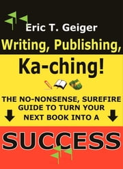 Writing, Publishing, Ka-ching! ebook by Eric T. Geiger