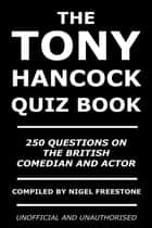 The Tony Hancock Quiz Book ebook by Nigel Freestone
