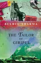 The Tailor Of Giripul ebook by Bulbul Sharma