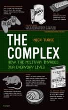 The Complex - How the Military Invades Our Everyday Lives ebook by Nick Turse